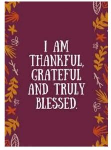 I am Thankful Grateful and Truly Blessed